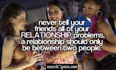 relationship problem quotes  I think its also dont tell your family members because then they wont like the partner if you dont tell the story correctly.