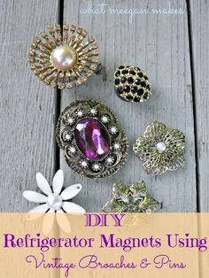 DIY Refrigerator Magnets Using Vintage Broaches and Pins - how pretty!