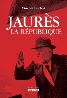 """""""JAURÈS, LA RÉPUBLIQUE"""" de Vincent Duclert (aux éditions Privat)  http://www.editions-privat.com/images/MISEAJOURFLORENCE/FICHESARGUMENTAIRES/HISTOIREETDOCUMENTS/2014/jaures%20la%20rpublique.pdf"""