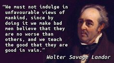 """We must not indulge in unfavourable views of mankind, since by doing it we make bad men believe that they are no worse than others, and we teach the good that they are good in vain."" — Walter Sava…"
