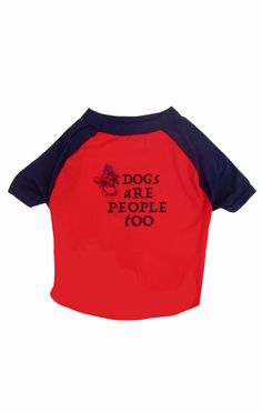 DOGS ARE PEOPLE TOO - that's what we believe. Buy this one-of-a-kind dog's T-shirt at itraits.com. Check out our variety of doggie tees, hoodies and accessories. Treat your pup.