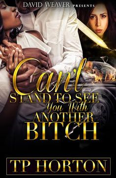 ★○★ NEW RELEASE ALERT★○★○  Can't Stand To See You With Another Bitch by TP Horton  REVIEWS... 5.0 out of 5 stars By A. A. Henderson Format:Kindle Edition Amusing and somewhat shocking! This book is a short-read and I enjoyed every page of it!   I looked forward to reading more novels from this author!  Head on over to Amazon and 1-click this 5☆☆☆☆☆ read! http://www.amazon.com/dp/B00WTAJYX8