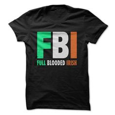 FBI Full Blooded Irish Great Funny Shirt  LIMITED TIME ONLY. ORDER NOW if you like, Item Not Sold Anywhere Else. Amazing for you or gift for your family members and your friends. Thank you! #funny #fun