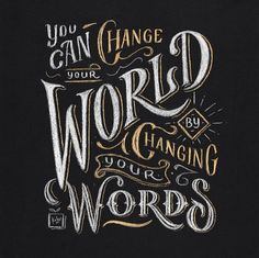 // You Can Change Your World By Changing Your Words
