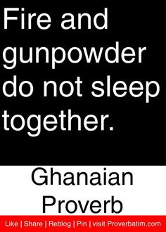 Fire and gunpowder do not sleep together. Wise Quotes, Success Quotes, Great Quotes, Inspirational Quotes, Motivational, African Quotes, World Quotes, Proverbs Quotes, Spiritual Wisdom