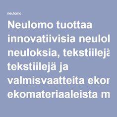 Neulomo tuottaa innovatiivisia neuloksia, tekstiilejä ja valmisvaatteita ekomateriaaleista mahdollisimman läpinäkyvästi ja laadukkaasti. Meiltä saat erilaisia neuloksia luomupuuvillasta viskoosiin.  Pyrimme aktiivisesti edistämään ja kehittämään vastuullista tekstiili – ja valmisvaateteollisuutta Suomessa. Etsimme yhteistyökumppaneita, joiden kanssa voimme ottaa tuotantoon erilaisista kierrätys- ja luonnonkuiduista tehtyjä lankoja.