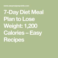 7-Day Diet Meal Plan to Lose Weight: 1,200 Calories – Easy Recipes