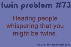 It's a twin thing. And we loudly respond to their question even if they didn't think that they would get a response. Twin Quotes, Sister Quotes, Twin Problems, Twin Humor, Love Twins, Fraternal Twins, Identical Twins, Twin Brothers, Double Trouble