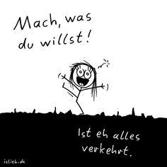 Mach, was du willst! | Motto-Cartoon | is lieb? | ist eh alles verkehrt. | Spruch, Sprüche, Motivation, tu was du willst, sowieso alles falsch