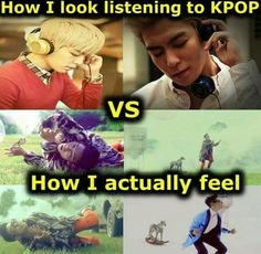 its actually the other way  How if think I look when I listen to kpop vs what I actually look like