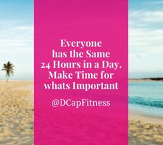 Everyone has the Same 24 Hours in a Day. Make Time for whats Important. #onlinesupercoach