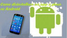 UNIVERSO NOKIA: Come disinstallare app e giochi su Android | Tutor...