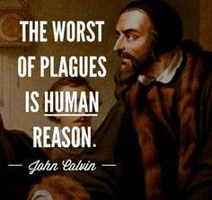 christian quotes | John Calvin quotes | human reason | human wisdom