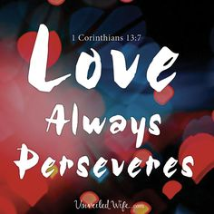 Love Always Perseveres – What Is Love? – Part 14 --- Love Always Perseveres - 1 Corinthians 13:7 Perseverance is the ability to endure, to persist, to hang on and to carry on through many different types of circumstances. Perseverance is determination to work hard and to continue, even whe… Read More Here http://unveiledwife.com/what-is-love-series-part-14-love-always-perseveres/ #marriage #love