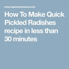 How To Make Quick Pickled Radishes recipe in less than 30 minutes
