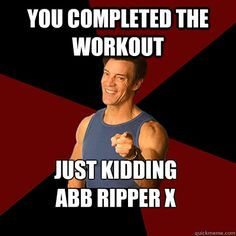 you completed the workout just kidding abb ripper x - Tony Horton Meme