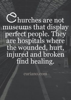 More healing is found outside the church walls than within, it seems.... Too focused on politics and law or 'pleasures' of the world...