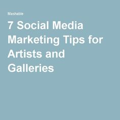 7 Social Media Marketing Tips for Artists and Galleries