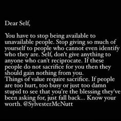 Dear self. If people are too hurt, too busy or just too damn stupid to see that you're the blessing they've been asking for, just fall back.Know your worth. Always a good reminder. Now Quotes, True Quotes, Great Quotes, Quotes To Live By, Inspirational Quotes, Dear Self Quotes, Know Your Worth Quotes, Knowing Your Worth, Qoutes