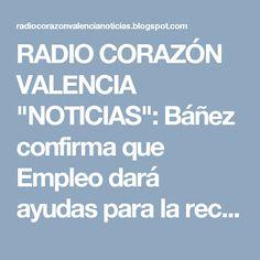 """RADIO CORAZÓN VALENCIA  """"NOTICIAS"""": Báñez confirma que Empleo dará ayudas para la reco..."""