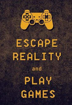 Escape your reality…