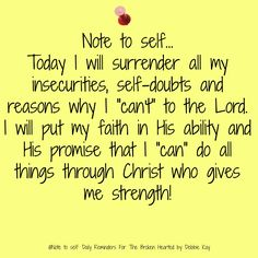 Note to self… Today I will surrender all my insecurities, self-doubts and…
