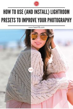 How to Use (and Install) Lightroom Presets to Improve Your Photography via @_ifb