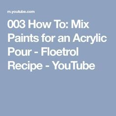 003 How To: Mix Paints for an Acrylic Pour - Floetrol Recipe - YouTube