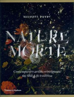 Nature Morte: Contemporary Artists Reinvigorate the Still-Life Tradition, Reviewed March 2014