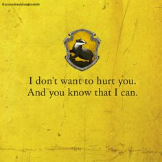 for real, us hufflepuffs can be seriously mean when we want to be. we just prefer not to be.