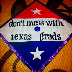 Graduation cap! - Don't Mess with Texas Grads