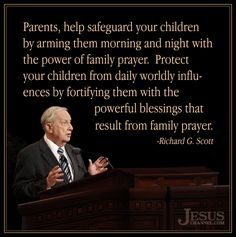 """Parents, help safeguard your children [from worldly influences] by arming them morning and night with the power of family prayer. Family prayer should be a nonnegotiable priority in your daily life."" From #ElderScott's pinterest.com/pin/24066179229025576 inspiring #LDSconf facebook.com/223271487682878 message lds.org/general-conference/2014/10/make-the-exercise-of-faith-your-first-priority Learn more lds.org/family/prayer and #passiton. #ShareGoodness"