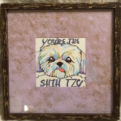 A personal favorite from my Etsy shop https://www.etsy.com/listing/385133492/youre-the-shih-tzu