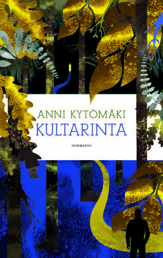 Anni Kytömäki : Kultarinta Story about a girl and a father and the forest.