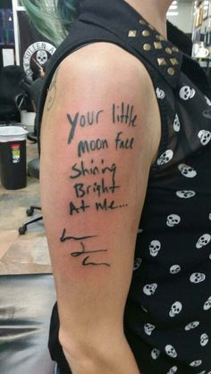 When I met Against Me! I asked Laura Jane Grace to sign me. Danny at Ventura Tattoo went right over the sharpie, leaving me with her name tattooo'd into my skin :)