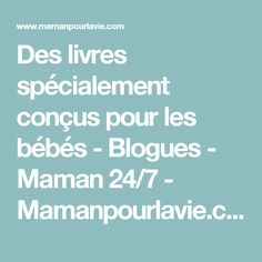 Des livres spécialement conçus pour les bébés - Blogues - Maman 24/7 - Mamanpourlavie.com