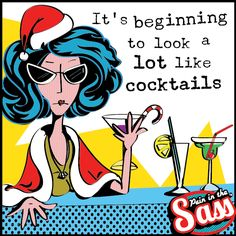 Anyone else for cocktail hour! Pain in the Sass Xmas humour sarcasm funnies witty words