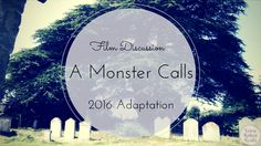 When I first heard that A Monster Calls was being turned into a movie, I was ecstatic! I read the book for the first time in July of 2016 and absolutely loved it. I'm so happy to say that the film did not disappoint!   NOTE: THERE WILL BE SPOILERS. So if you haven't watched the movie or read the book, please proceed with caution.
