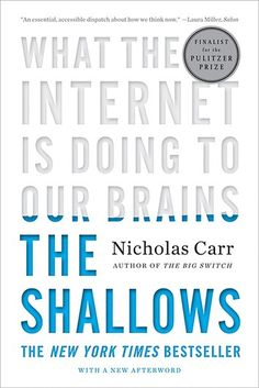 """Read """"The Shallows: What the Internet Is Doing to Our Brains"""" by Nicholas Carr available from Rakuten Kobo. Finalist for the 2011 Pulitzer Prize in General Nonfiction: """"Nicholas Carr has written a Silent Spring for the literary . The Shallows Nicholas Carr, Cultural Criticism, Recent Discoveries, Think Deeply, The Computer, This Is A Book, Book Reader, Nonfiction, So Little Time"""