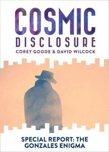 Cosmic Disclosure: Special Report: The Gonzales Enigma Video - October 13th 2015 -  Corey Goode divulges never before exposed details concerning the extent of his contact with Lt. Colonel Gonzales and how they work together to assist the Sphere Being Alliance. Lt. Colonel Gonzales is an essential figure within the Secret Space Programs, but he is one who will always remain enigmatic throughout the course of our tales. It is important to understand, that the qualities which makes...