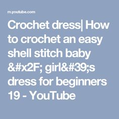 Crochet dress| How to crochet an easy shell stitch baby / girl's dress for beginners 19 - YouTube