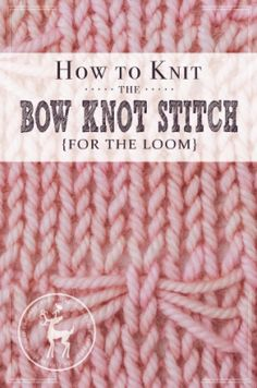 Knot Stitch Knit Simple : Knit On A Loom on Pinterest How To Knit, Loom and Loom Knitting