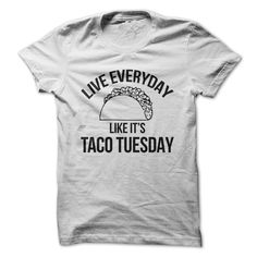 Live Every Day Like It's Taco Tuesday