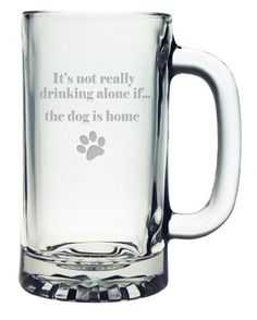 It's Not Really Drinking Alone if the Dog is Home Beer Mug ~ Set of 4