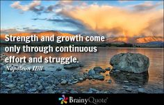 Strength and growth come only through continuous effort and struggle. - Napoleon Hill #quoteoftheday