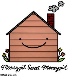 'Moneypit Sweet Moneypit' by Natalie Dee. I genuinely intend to frame this and put it on my wall...