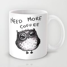 Buy need more coffee by Main as a high quality Mug. Worldwide shipping available at Society6.com. Just one of millions of products available.
