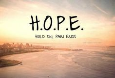 "H.O.P.E     ""Hold On Pain Ends"""