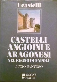 CASTELLI ANGIOINI E ARAGONESI NEL REGNO DI NAPOLI di Lucio Santoro 1982 Rusconi