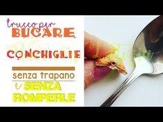 SUPER TRUCCO per BUCARE le CONCHIGLIE SENZA TRAPANO e SENZA ROMPERLE - life hacks italiano - YouTube